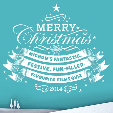 Merry Christmas Michon's Fantastic, Festive, Fun-Filled, Favourite Film Quiz 2014